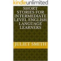 SHORT STORIES FOR INTERMEDIATE LEVEL ENGLISH LANGUAGE LEARNE…