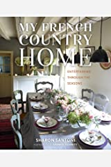My French Country Home: Entertaining Through the Seasons Kindle Edition