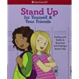 Stand Up for Yourself Your Friends: Dealing with Bullies & Bossiness and Finding a Better Way