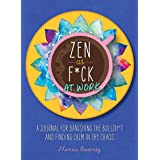 Zen as F*ck at Work: A Journal for Banishing the Bullsh*t and Finding Calm in the Chaos