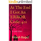 At The End I Got An ERROR Code: 401: A LOVE STORY (English Edition)