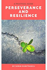 Perseverance and Resilience: A Practical Guide Kindle Edition