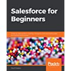 Salesforce for Beginners: A step-by-step guide to creating, managing, and automating sales and marketing processes (English E