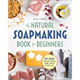 Natural Soap Making Book for Beginners: Do-It-Yourself Soaps Using All-Natural Herbs, Spices, and Essential Oils