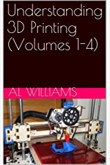 Understanding 3D Printing (Volumes 1-4) Kindle Edition