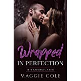 Wrapped In Perfection: A Billionaire Romance Love Story/Mafia Twist (It's Complicated Book 6)