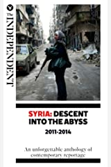 Syria: Descent Into The Abyss: An unforgettable anthology of contemporary reportag Kindle Edition