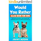 Would You Rather Game Book for Kids: 500 Hilarious Questions, Silly Scenarios and Challenging Choices the Whole Family Will L