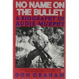 No Name On the Bullet;a Biography of Audie Murphy