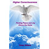 Higher Consciousness: Finding Peace and Joy Above the Noise