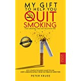 My gift to help you quit smoking: Stop smoking and stay nicotine free. Why I started to smoke cigarettes and how I liberated