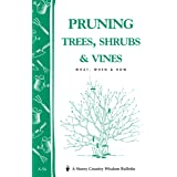 Pruning Trees, Shrubs and Vines: Storey's Country Wisdom Bulletin A.54: What, When & How
