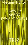 LAWS OF NEEDS DEVELOPMENT: TRIZ (English Edition)