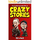 The Totally Awesome Book of Crazy Stories: Crazy But True Stories That Actually Happened!