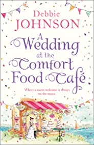 A Wedding at the Comfort Food Cafe: Celebrate the Wedding of the Year in this heartwarming, feel good and funny romance from