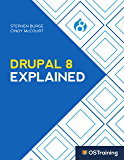 Drupal 8 Explained: Your Step-by-Step Guide to Drupal 8 (The Explained Series) (English Edition)