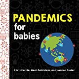 Pandemics for Babies: Explain Social Distancing, Transmission, and Quarantine with this STEM Board Book by the #1 Science Aut