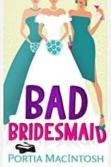 Bad Bridesmaid: An uplifting and laugh out loud romantic comedy! Kindle Edition