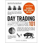 Day Trading 101: From Understanding Risk Management and Creating Trade Plans to Recognizing Market Patterns and Using Automat