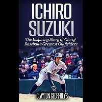 Ichiro Suzuki: The Inspiring Story of One of Baseball's Grea…