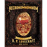 The Necronomnomnom: Recipes and Rites from the Lore of H. P. Lovecraft