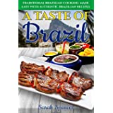 A Taste of Brazil: Traditional Brazilian Cooking Made Easy with Authentic Brazilian Recipes ***Black and White Edition*** (Be