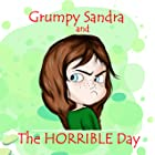 Grumpy Sandra And The Horrible Day: The Book About Unconditional And Forgiving Parental Love As A Way To Help Children Handle