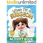 When I'm a Surgeon Activity Book: Dreaming is Believing: Doctor (Inspirational Careers for Kids)