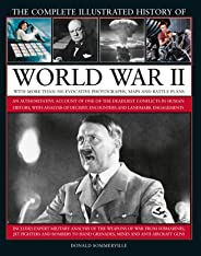 World War II, Complete Illustrated History of: An authoritative account of the deadliest conflict in human history, with details of decisive encounters and landmark engagements.