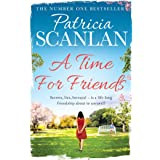 A Time For Friends: Warmth, wisdom and love on every page - if you treasured Maeve Binchy, read Patricia Scanlan