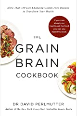 Grain Brain Cookbook: More Than 150 Life-Changing Gluten-Free Recipes to Transform Your Health Kindle Edition
