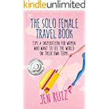The Solo Female Travel Book: Tips and Inspiration for Women Who Want to See the World on Their Own Terms (Travel More Series)
