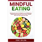 Mindful Eating: Unlocking the Secrets of Weight Loss and Restoring a Healthy Relationship With Food in Order to Reduce Stress