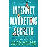 Internet Marketing Secrets: World's Top Internet Entrepreneur's Spill the Secrets to Their Success