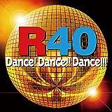 R40 -DANCE! DANCE!! DANCE!!!-