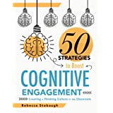 Fifty Strategies to Boost Cognitive Engagement: Creating a Thinking Culture in the Classroom (50 Teaching Strategies to Suppo