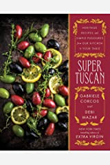 Super Tuscan: Heritage Recipes and Simple Pleasures from Our Kitchen to Your Table Kindle Edition