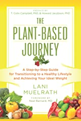 The Plant-Based Journey: A Step-by-Step Guide for Transitioning to a Healthy Lifestyle and Achieving Your Ideal Weight Kindle Edition