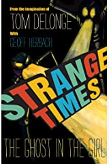 Strange Times: The Ghost In The Girl Kindle Edition