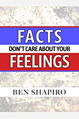 Facts Don't Care About Your Feelings Kindle Edition