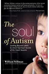 The Soul of Autism: Looking Beyond Labels to Unveil Spiritual Secrets of the Heart Savants Kindle Edition