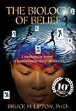 The Biology of Belief 10th Anniversary Edition: Unleashing t…