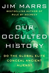 Our Occulted History: Do the Global Elite Conceal Ancient Aliens? Kindle Edition
