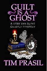 Guilt Is a Ghost: A Vera Van Slyke Ghostly Mystery (Vera Van Slyke Ghostly Mysteries Book 2) Kindle Edition