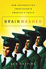 Brainwashed: How Universities Indoctrinate America's Youth Kindle Edition