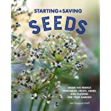 Starting & Saving Seeds: Grow the Perfect Vegetables, Fruits, Herbs, and Flowers for Your Garden