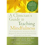 Clinician's Guide to Teaching Mindfulness: The Comprehensive Session-by-Session Program for Mental Health Professionals and H