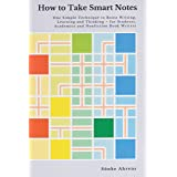 How to Take Smart Notes: One Simple Technique to Boost Writing, Learning and Thinking - for Students, Academics and Nonfictio