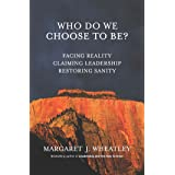 Who Do We Choose To Be?: Facing Reality, Claiming Leadership, Restoring Sanity (English Edition)