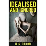 Idealised and Ignored